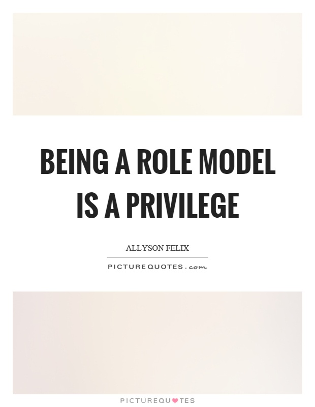 Role Model Quotes Being A Role Model Is A Privilege  Picture Quotes
