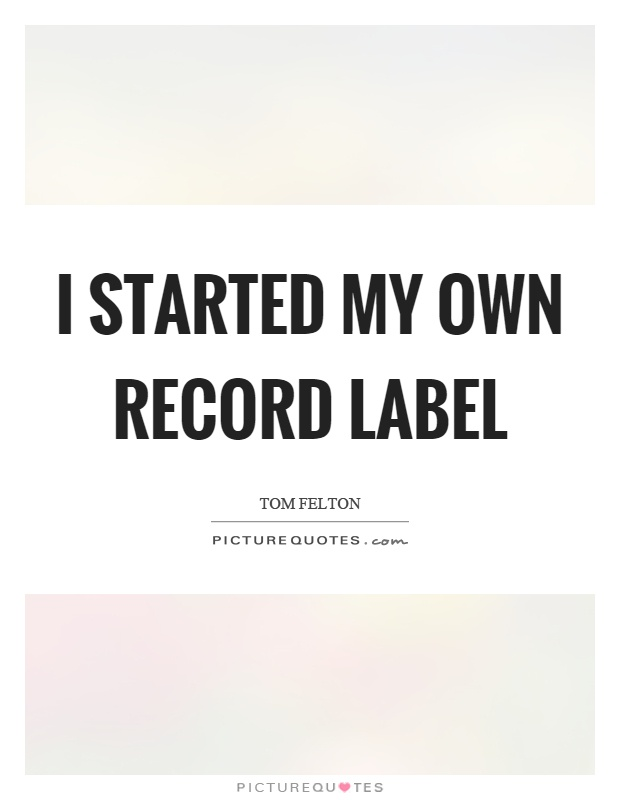 I started my own record label Picture Quote #1