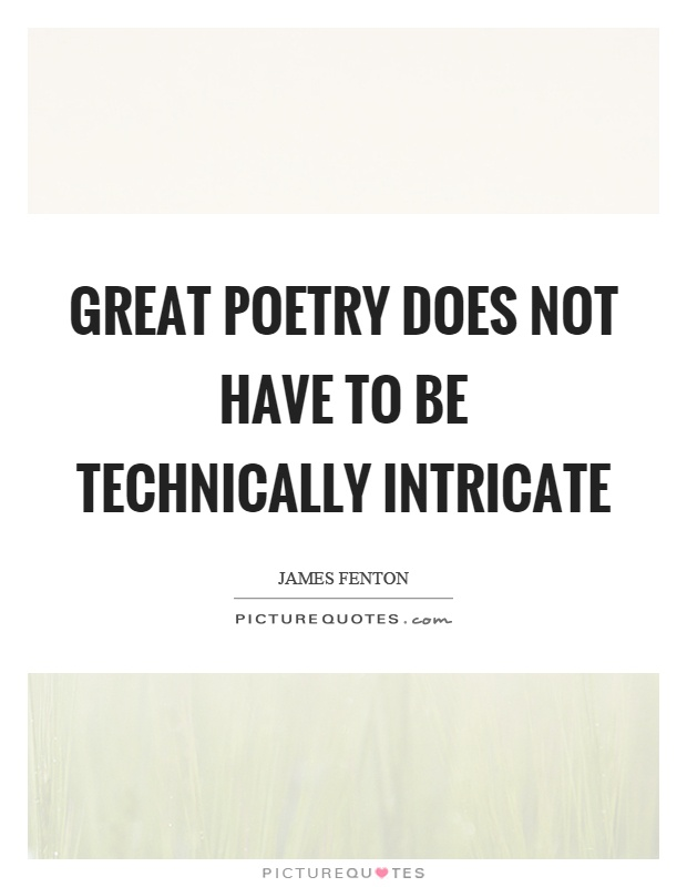 Great poetry does not have to be technically intricate Picture Quote #1