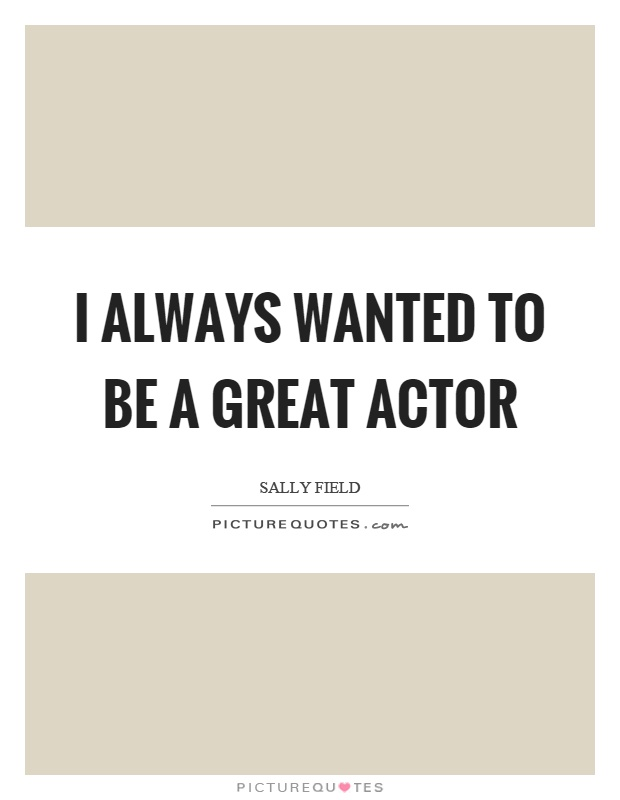 I always wanted to be a great actor Picture Quote #1