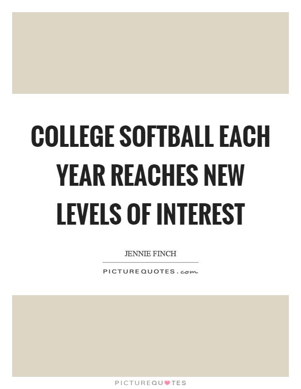 College softball each year reaches new levels of interest Picture Quote #1