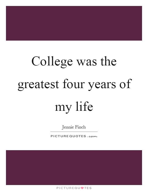 College was the greatest four years of my life Picture Quote #1