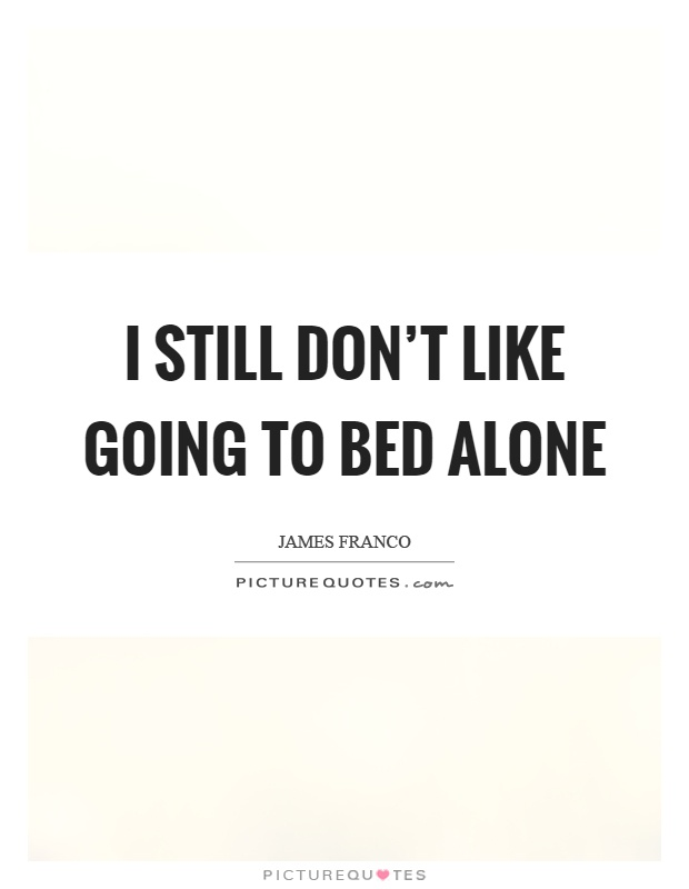 I still don't like going to bed alone Picture Quote #1