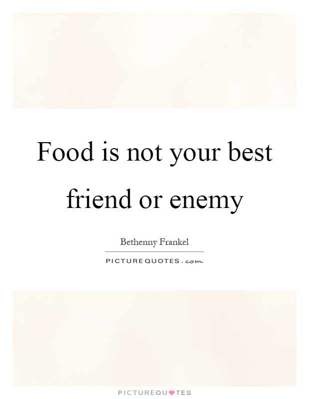 Food is not your best friend or enemy Picture Quote #1