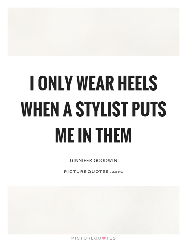 I only wear heels when a stylist puts me in them Picture Quote #1