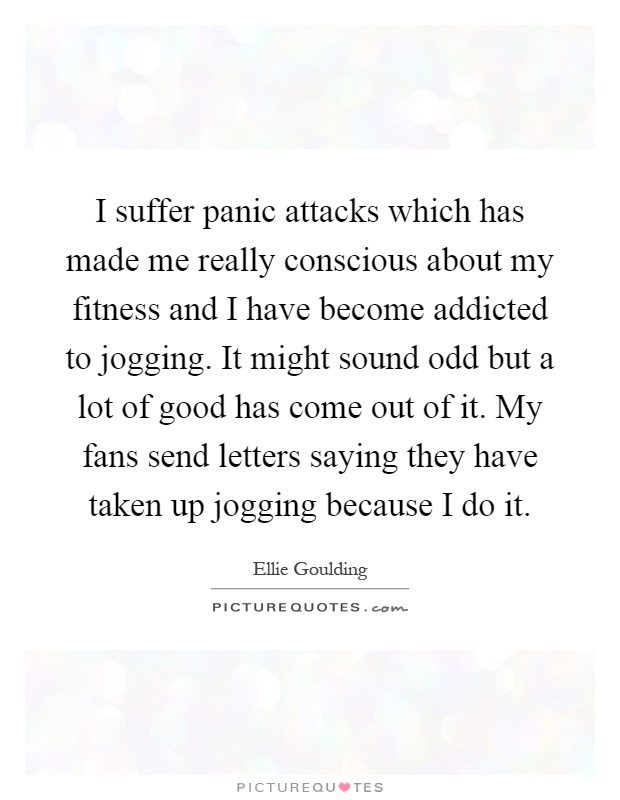 Quotes About Panic Attacks Prepossessing I Suffer Panic Attacks Which Has Made Me Really Conscious About