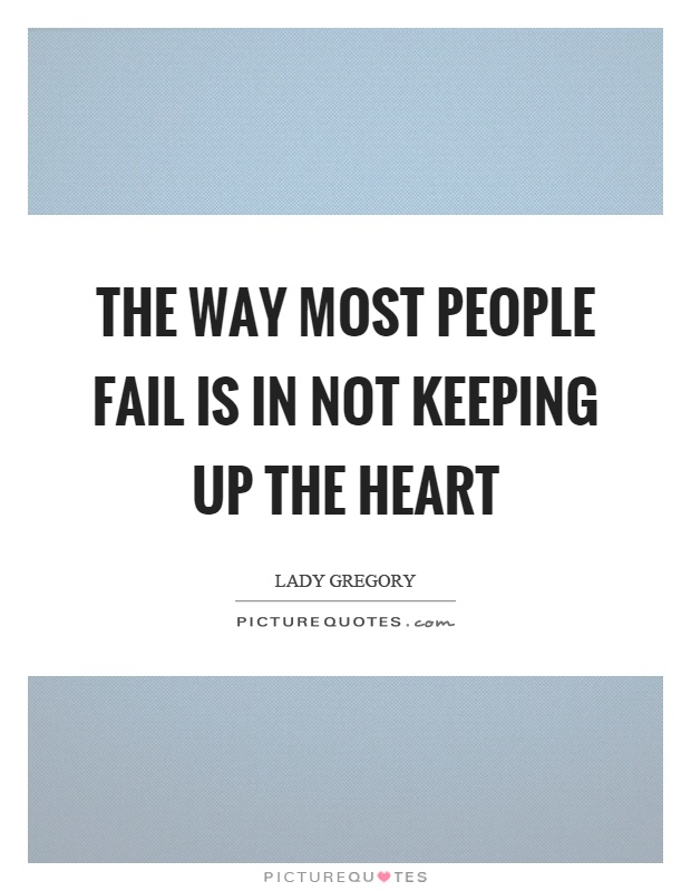 The way most people fail is in not keeping up the heart Picture Quote #1