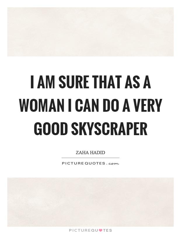 I am sure that as a woman I can do a very good skyscraper Picture Quote #1