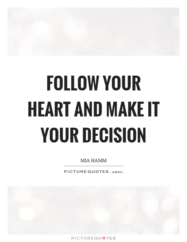 Heart Decisions Quotes Sayings Heart Decisions Picture Quotes Amazing Decision Quotes