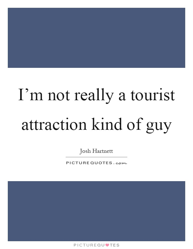 I'm not really a tourist attraction kind of guy Picture Quote #1