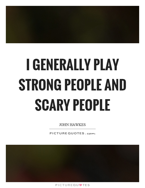 I generally play strong people and scary people | Picture Quotes