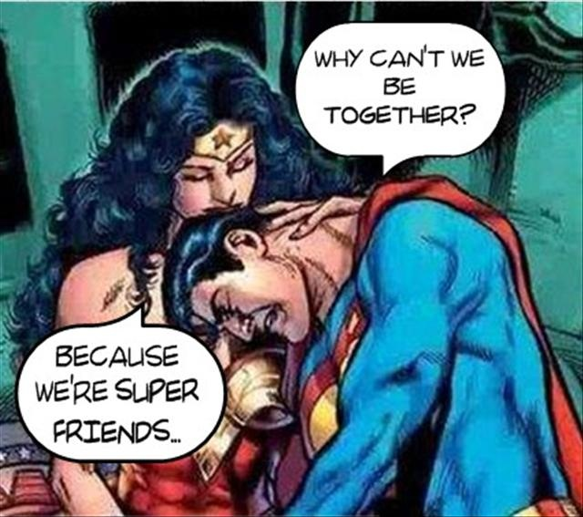 Why can't we be together? Because we're super friends Picture Quote #1