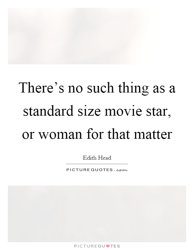 There's no such thing as a standard size movie star, or woman for that matter Picture Quote #1