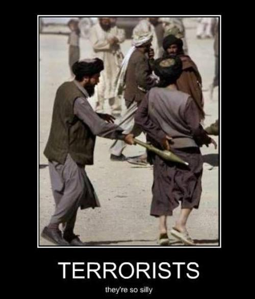 Terrorists. They're so silly Picture Quote #1