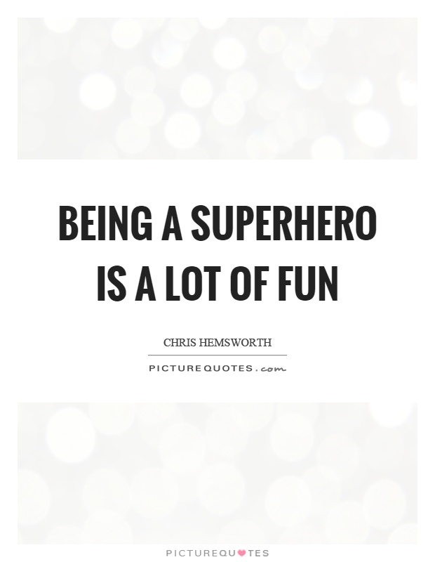 Being a superhero is a lot of fun Picture Quote #1