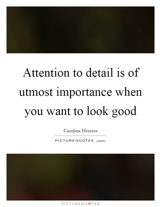 Attention to detail is of utmost importance when you want to look good Picture Quote #1