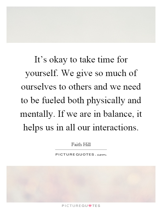 It's okay to take time for yourself. We give so much of