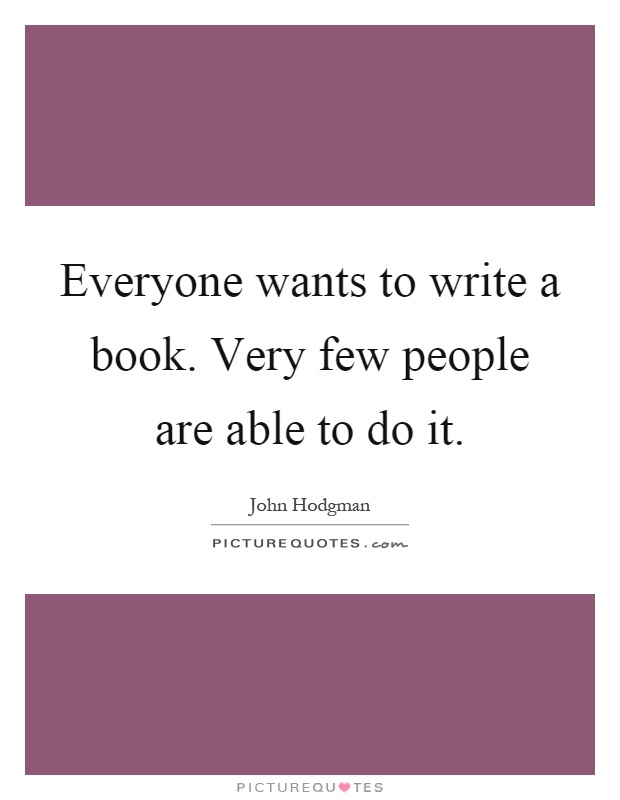 Everyone wants to write a book. Very few people are able to do it Picture Quote #1