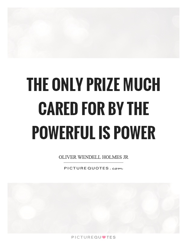 The only prize much cared for by the powerful is power Picture Quote #1