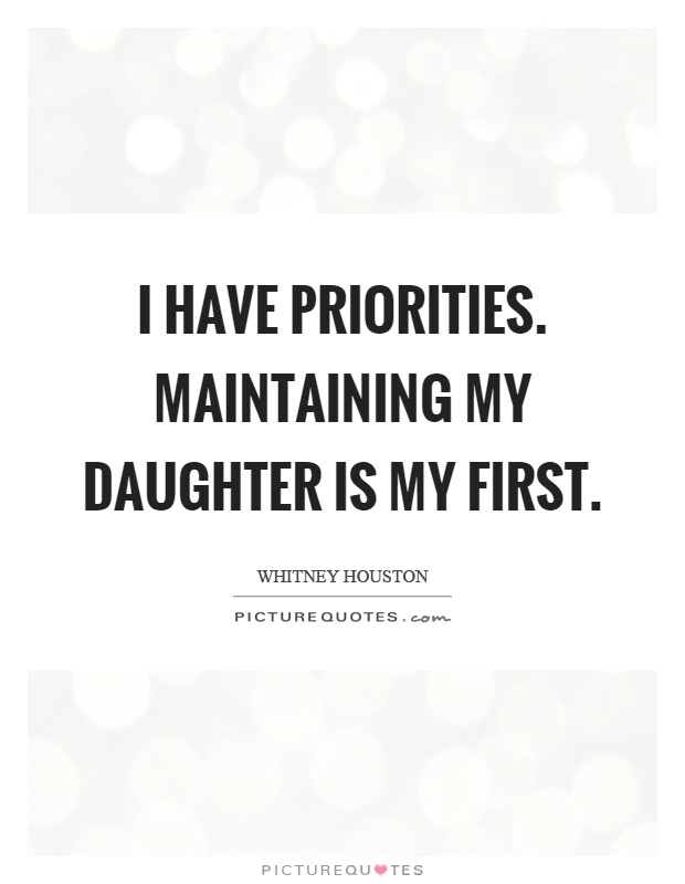 I have priorities. Maintaining my daughter is my first ...