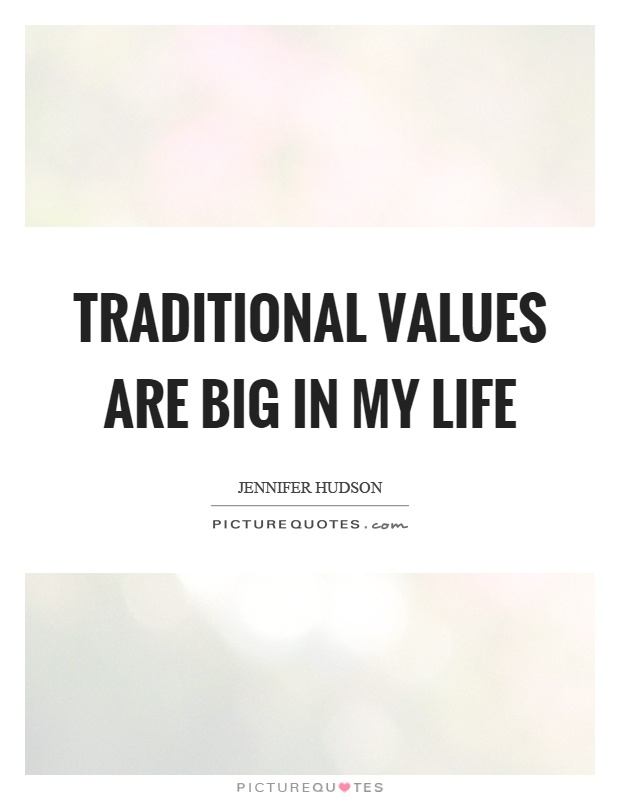 Values Life Quotes: Traditional Values Are Big In My Life