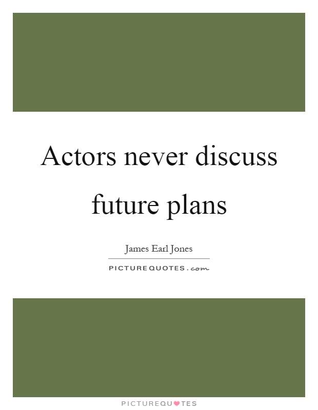 Actors never discuss future plans Picture Quote #1