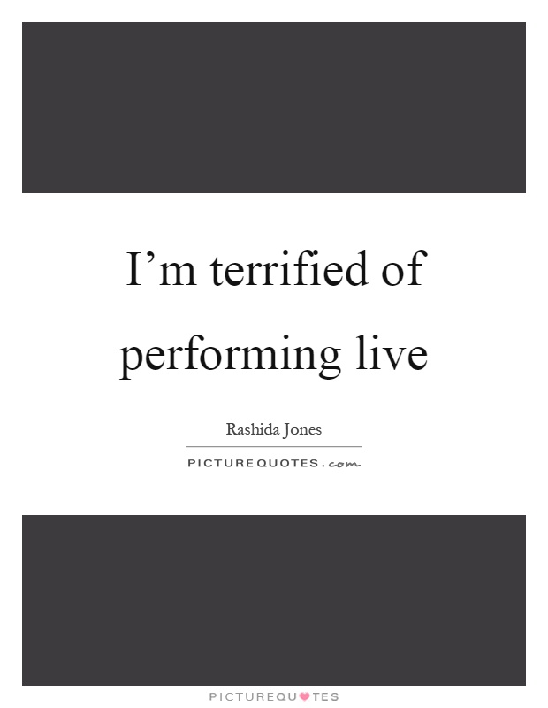 I'm terrified of performing live Picture Quote #1