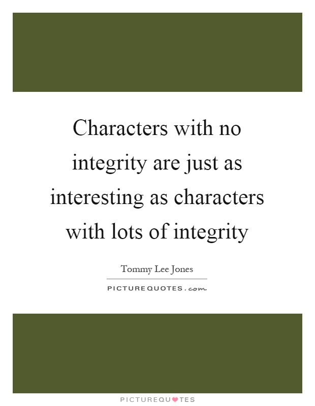 Characters with no integrity are just as interesting as characters with lots of integrity Picture Quote #1