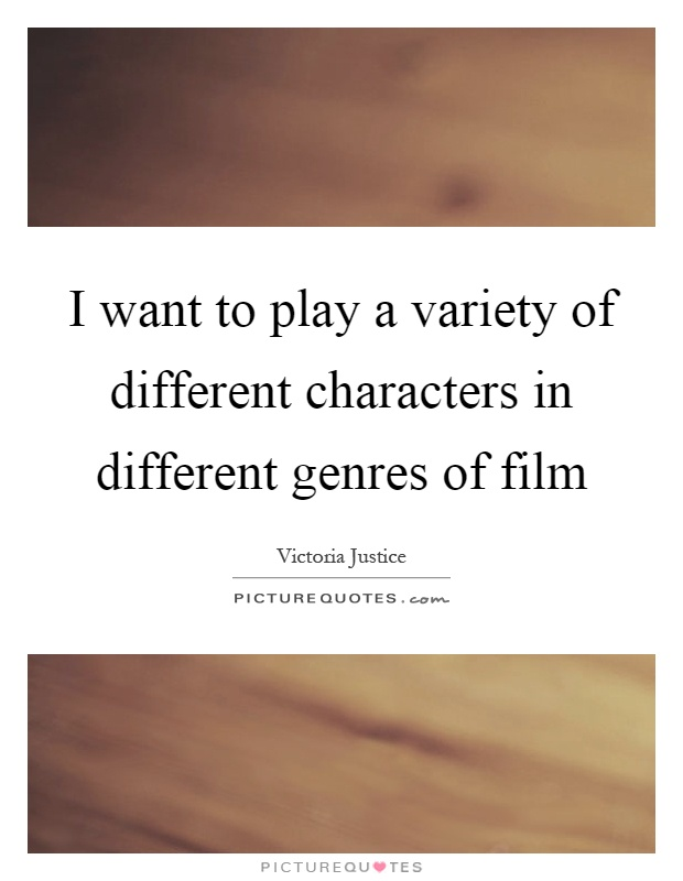 I want to play a variety of different characters in different genres of film Picture Quote #1
