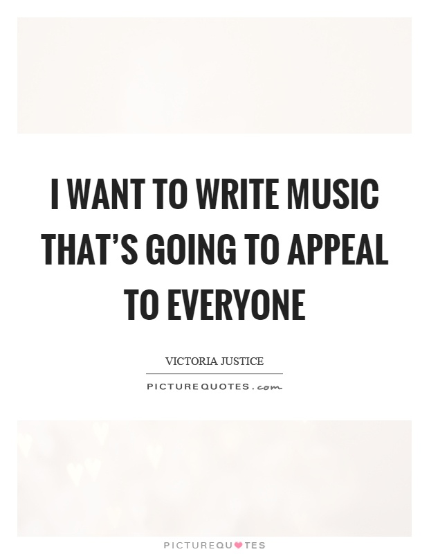 I want to write music that's going to appeal to everyone Picture Quote #1