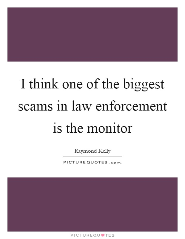 I think one of the biggest scams in law enforcement is the monitor Picture Quote #1