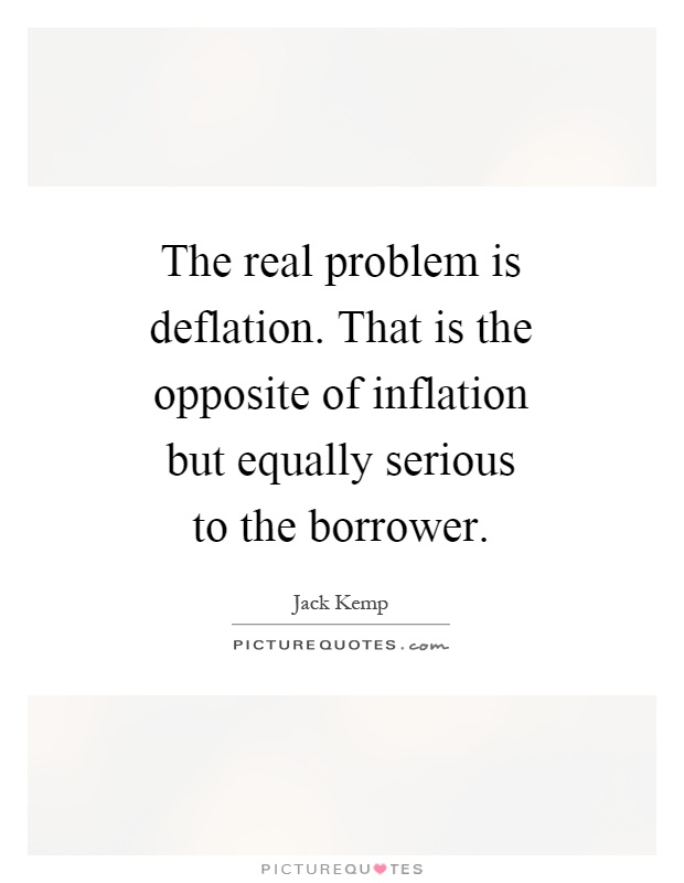 why is deflation a serious problem Inflation of the price level is one of the more important macroeconomic issues facing economists and government governments can encounter serious fiscal problems.