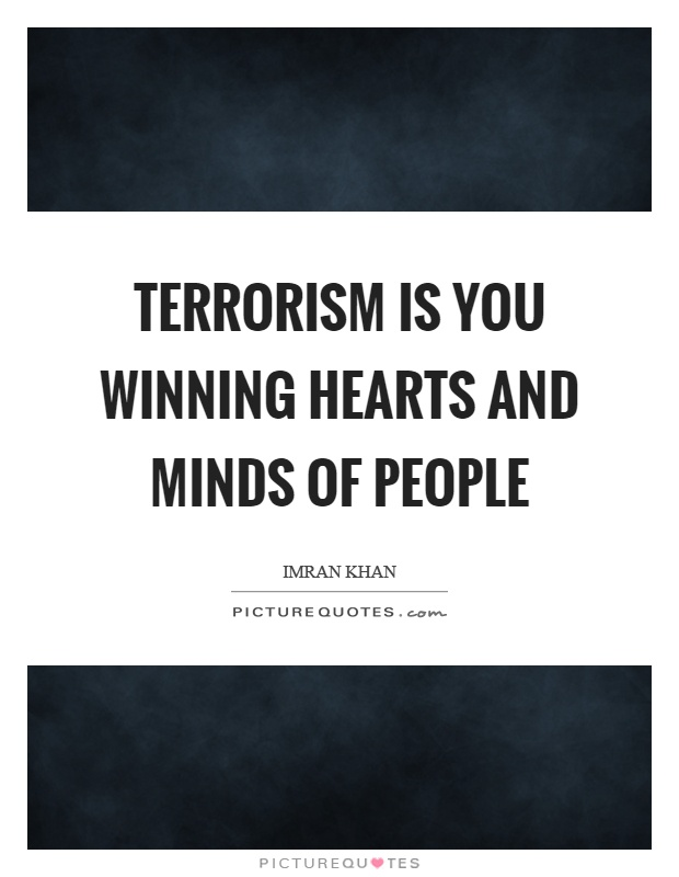 Terrorism is you winning hearts and minds of people Picture Quote #1