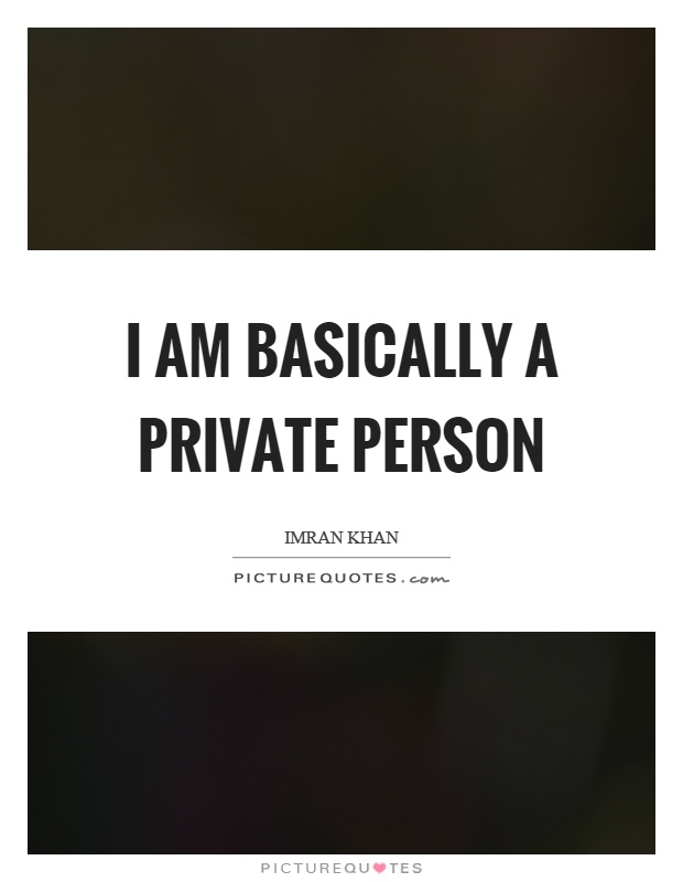I am basically a private person Picture Quote #1