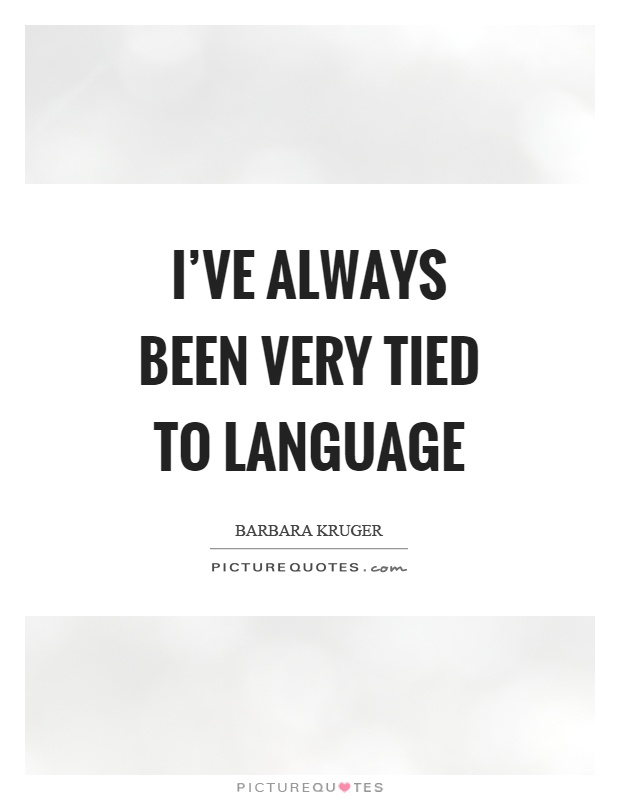 I've always been very tied to language Picture Quote #1