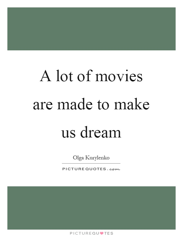A lot of movies are made to make us dream Picture Quote #1