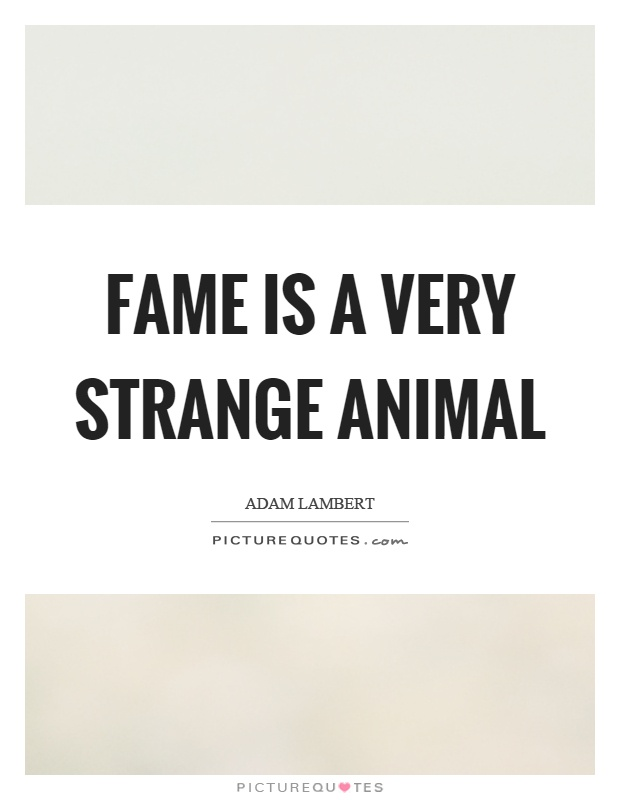 Fame is a very strange animal Picture Quote #1