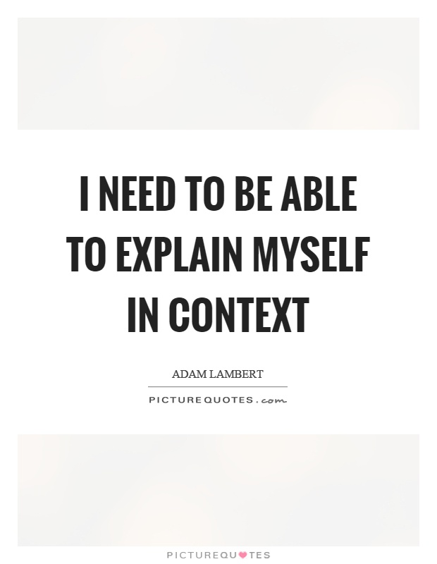 I need to be able to explain myself in context Picture Quote #1