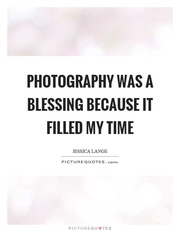Photography was a blessing because it filled my time Picture Quote #1