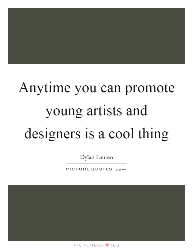Anytime you can promote young artists and designers is a cool thing Picture Quote #1
