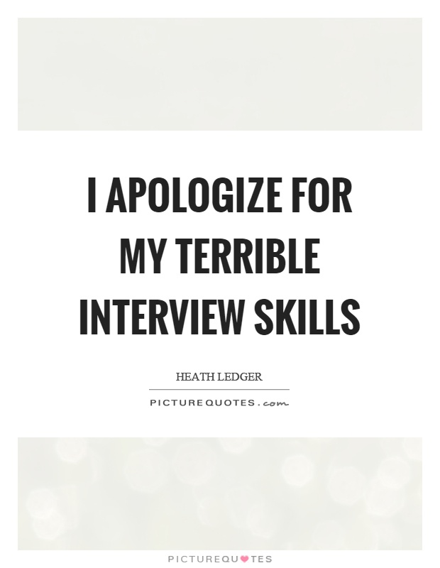 I apologize for my terrible interview skills Picture Quote #1