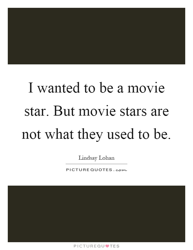 I wanted to be a movie star. But movie stars are not what they used to be Picture Quote #1
