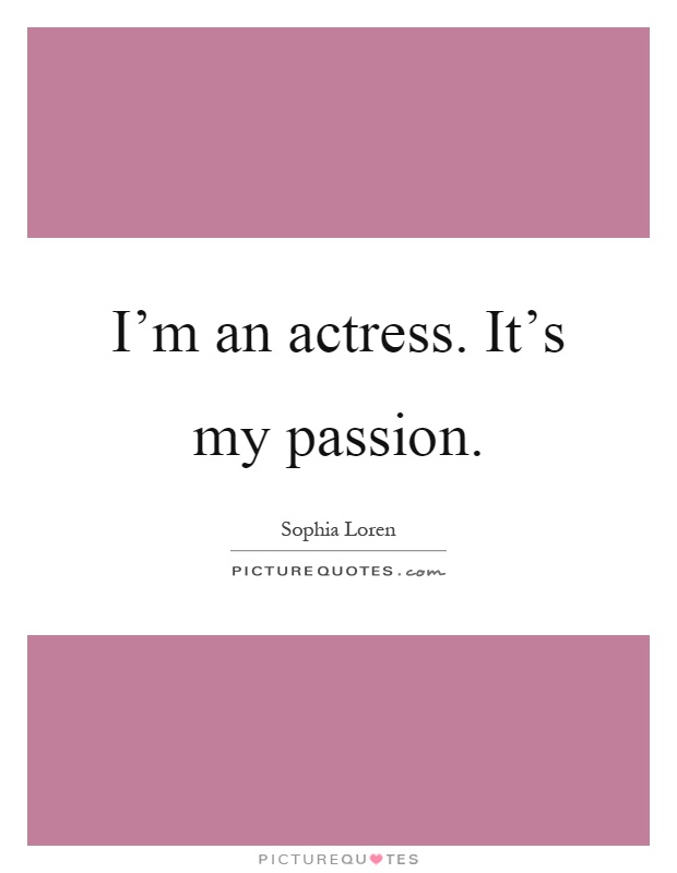 I'm an actress. It's my passion Picture Quote #1