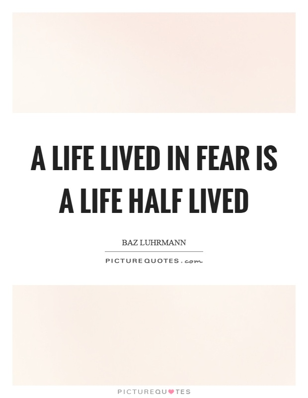 A life lived in fear is a life half lived Picture Quote #1