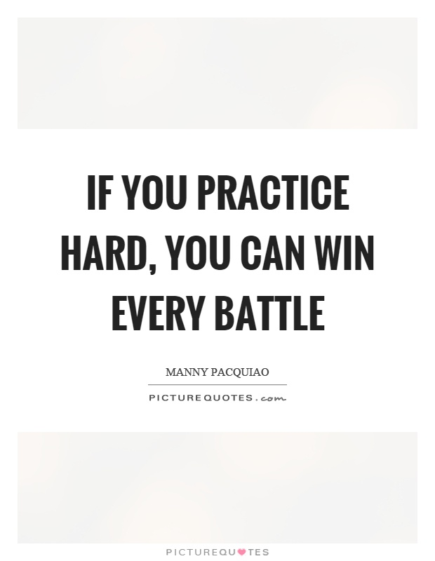 If you practice hard, you can win every battle Picture Quote #1