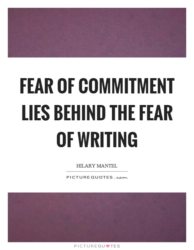 Scared Of Commitment Quotes: Fear Of Commitment Lies Behind The Fear Of Writing