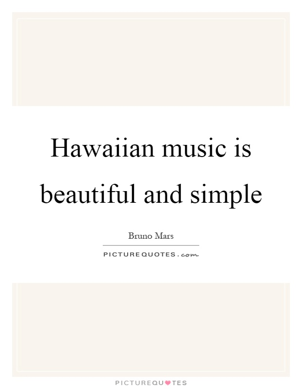 Hawaiian music is beautiful and simple Picture Quote #1