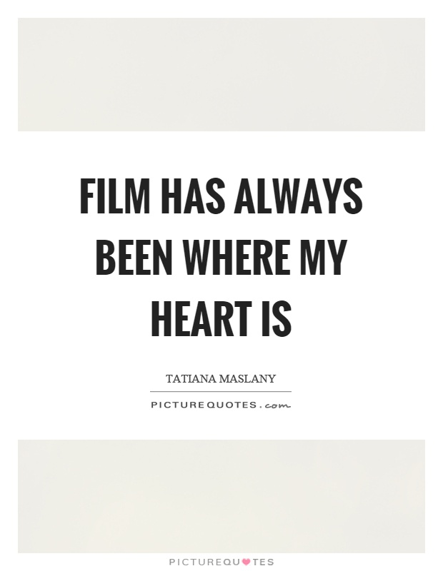 Film has always been where my heart is Picture Quote #1