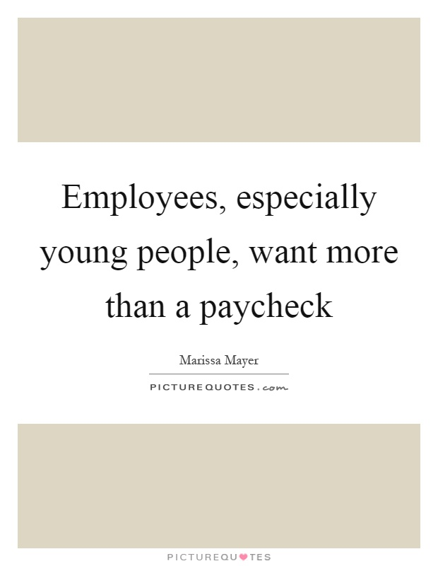 Employees, especially young people, want more than a paycheck Picture Quote #1
