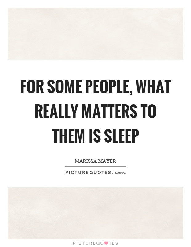 For some people, what really matters to them is sleep Picture Quote #1